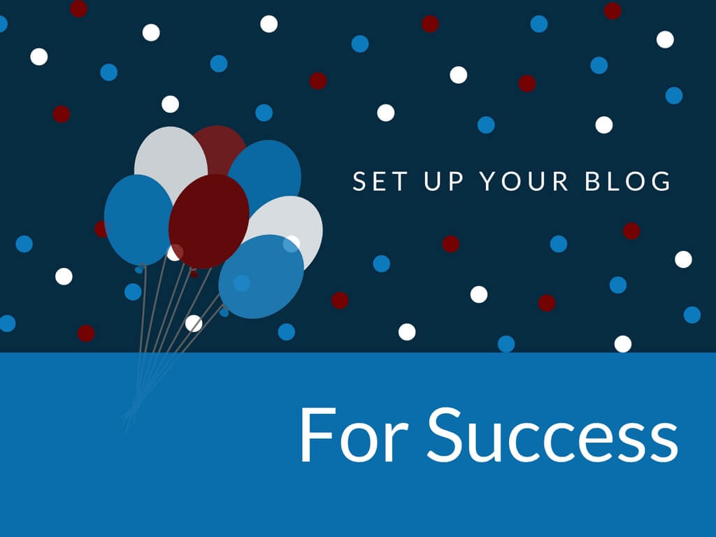 How To Set Up Your Blog for Success